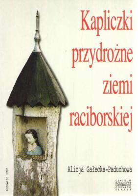 Kapliczki Figury I Krzyże Przydrożne Ziemi Raciborskiej